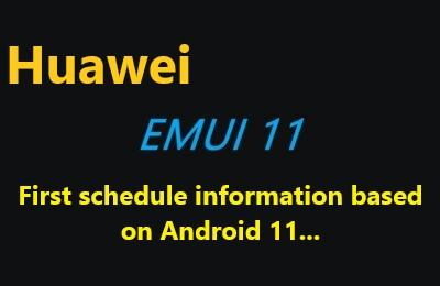 Huawei EMUI 11: First schedule information based on Android 11